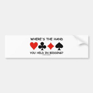 Where's The Hand You Held In Bidding? Bumper Sticker