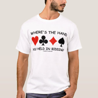 Where's The Hand You Held In Bidding? T-Shirt