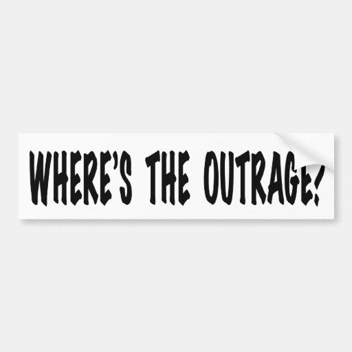 Where's the Outrage? Car Bumper Sticker