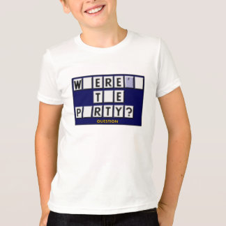 Where's The Party T-Shirt
