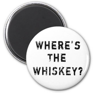 Where's The Whiskey 2 Inch Round Magnet