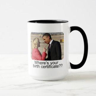 Where's your birth certificate?? mug