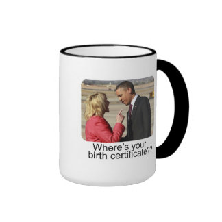 Where's your birth certificate?? coffee mugs