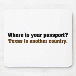 Where's your passport; this is Texas Mouse Pad