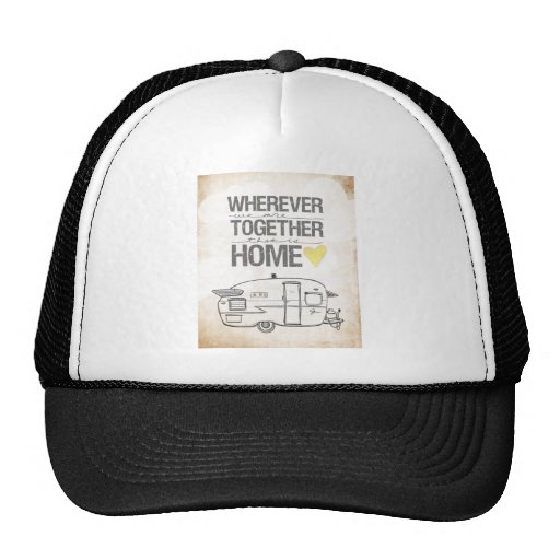 Wherever We Are Together Shasta Trailer Trucker Hats