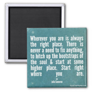 Wherever you are is always the right place 2 inch square magnet