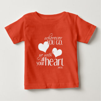 Wherever You Go, Go With All Your Heart Baby T-Shirt