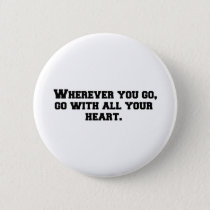 Wherever you go, go with all your heart button