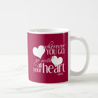 Wherever You Go, Go With All Your Heart Coffee Mug