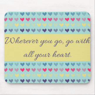 Wherever You Go, Go with Your Heart Mousepad