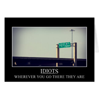 Wherever you go the idiots will follow card