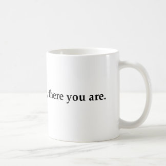 Wherever you go, there you are. mugs