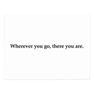 Wherever you go, there you are. postcard