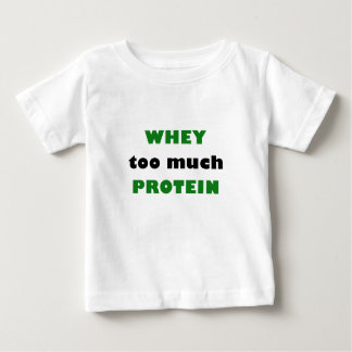 Whey Too Much Protein Baby T-Shirt