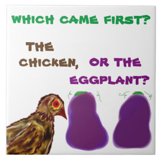 which came first? the chicken, or eggplant? Tile