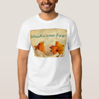 Which Came First The Chicken Or The Egg Shirt