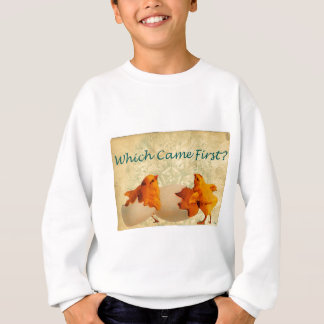 Which Came First The Chicken Or The Egg Sweatshirt