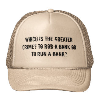 Which is the greater crime? rob or run a bank trucker hat