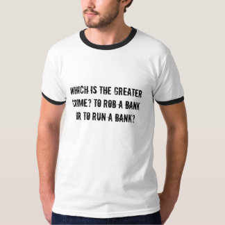 Which is the greater crime? rob or run a bank T-Shirt