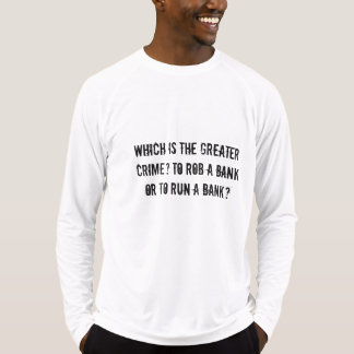 Which is the greater crime? rob or run a bank tee shirts