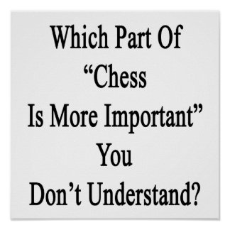 Which Part Of Chess Is More Important You Don't Un Poster