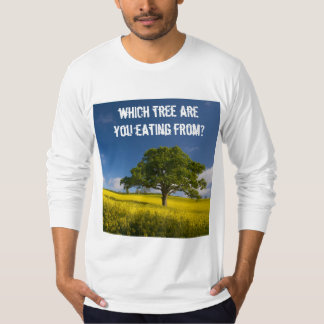 Which Tree Are You Eating From? T-Shirt
