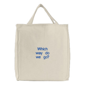 Which way do we go? embroidered tote bag