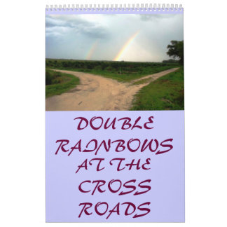 WHICH WAY NOW? DOUBLE RAINBOWS, AT THE CROSSROADS. CALENDAR