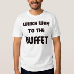 Which way to the buffet? shirt