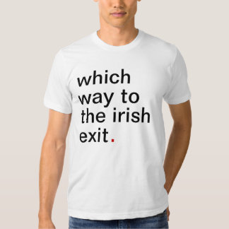 which way to the irish exit. have a great life. t shirt