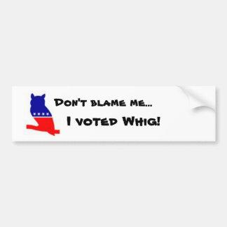 Whig bumper stucker bumper sticker