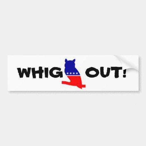 WHIG OUT! bumper sticker Car Bumper Sticker
