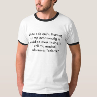 While I do enjoy listening to rap occasionally,... Tee Shirt