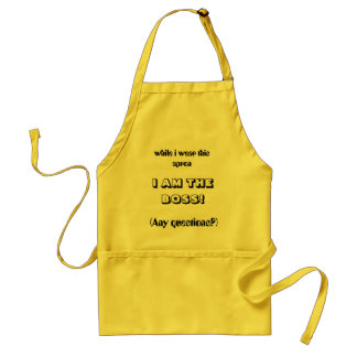 while i wear this apron, I AM THE BOSS!, (Any q... Adult Apron