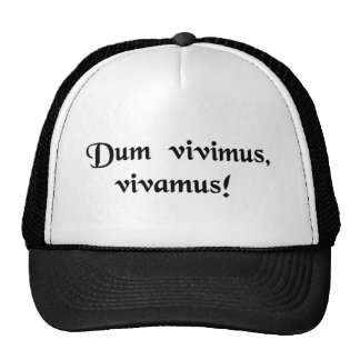 While we live, let us live! hat
