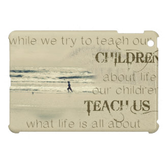 While We Try To Teach Our Children About Life iPad Mini Covers