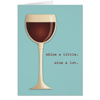 Whine a little Wine a lot Happy Birthday Card