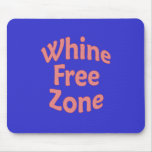Whine Free Zone Mouse Pad