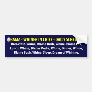 Whiner in Chief Bumper Stickers