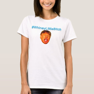 #WhineyLittleBitch T-Shirt