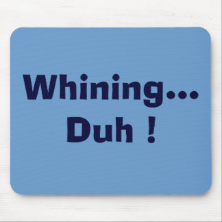 Whining... Duh ! Mouse Pad