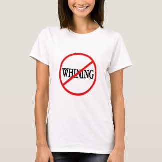 Whining prohibited T-Shirt