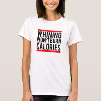 Whining won't burn calories T-Shirt