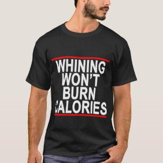 Whining won't burn calories T-Shirts.png T-Shirt