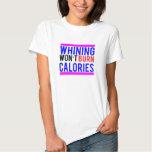 Whining won't burn calories tee shirts