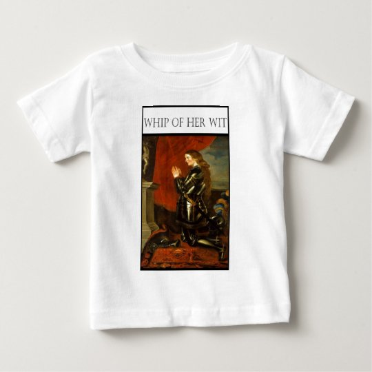 WHIP OF HER WIT- Joan de Arc Baby T-Shirt