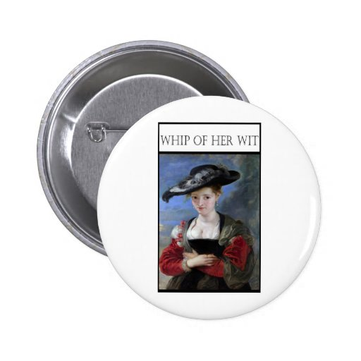 Whip Of Her Wit Pinback Button