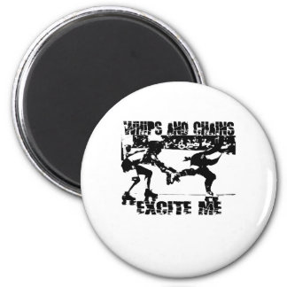 whips and chains excite me refrigerator magnet