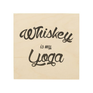 Whiskey is my yoga wood wall decor