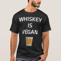 Whiskey is Vegan Liquor Drinking T-Shirt